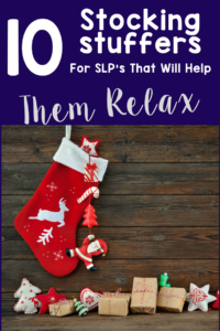 10 Stocking Stuffers For SLP's That Will Help Them Relax