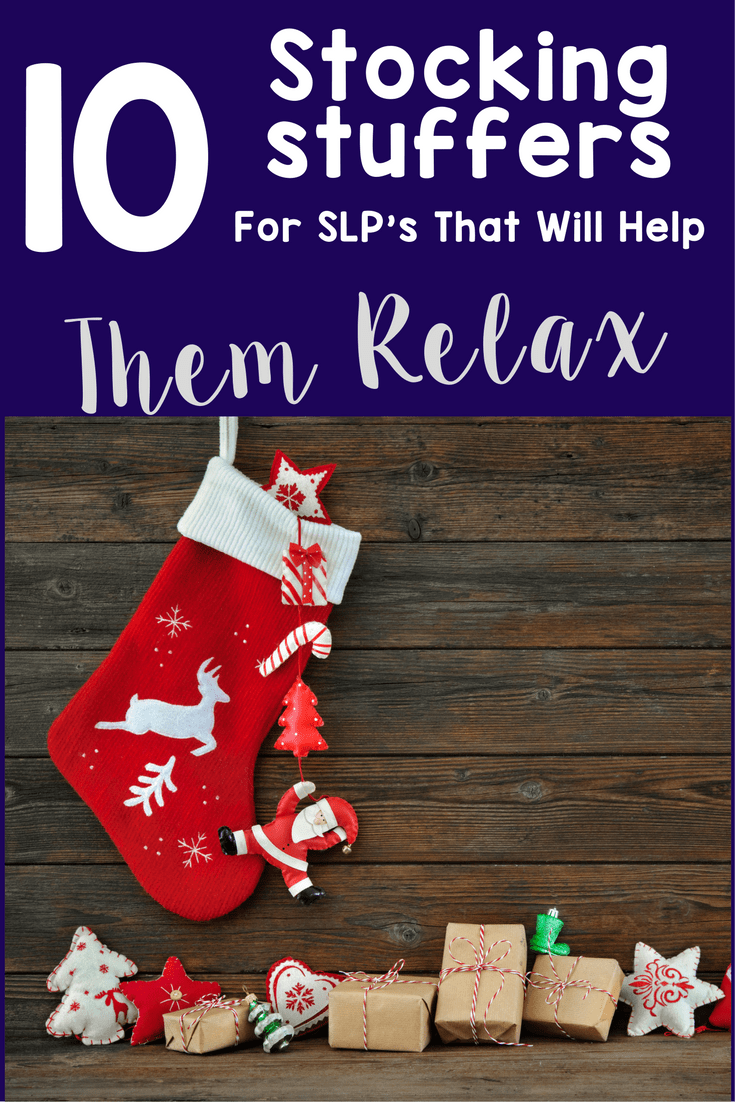 stocking stuffers for SLP's that will help them relax over winter break